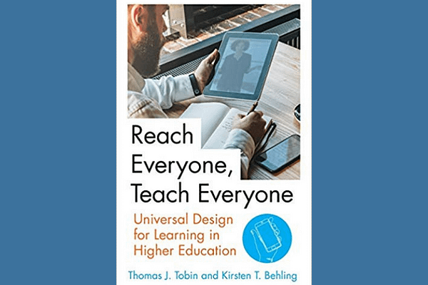Reach Everyone, Teach Everyone: Universal Design for Learning in Higher Education, by Tomas J. Tobin and Kirsten T. Behling