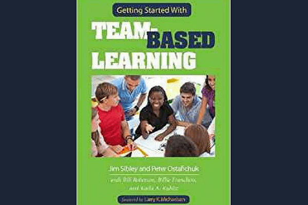 Getting Started With Team-Based Learning* by Jim Sibley and Pete Ostafichuk