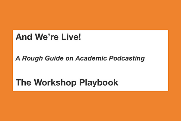 And We're Live: A Rough Guide on Academic Podcasting