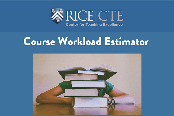 Rice Center for Teaching Excellence's (CTE's) course workload estimator