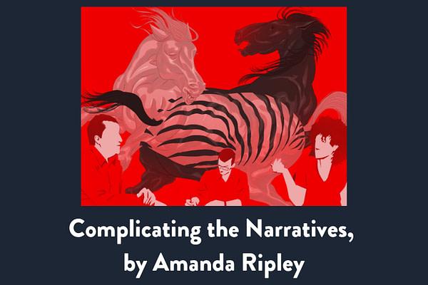 Complicating the Narratives, by Amanda Ripley