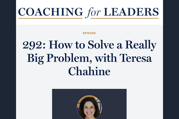 292: How to Solve a Really Big Problem, Coaching for Leaders episode with Teresa Chahine
