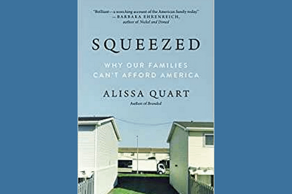 Squeezed: Why Our Families Can't Afford America, by Alissa Quart