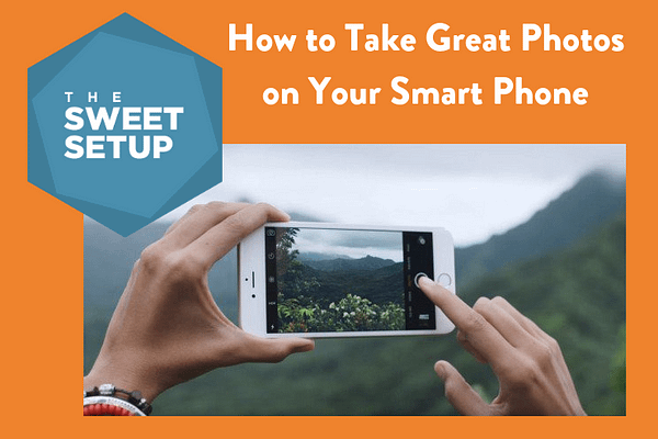 How to Take Great Photos on Your Smart Phone