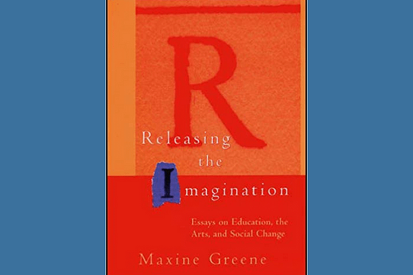 Releasing the Imagination: Essays on Education, the Arts, and Social Change