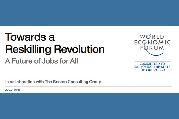 World Economic Forum - Towards a Reskilling Revolution -A Future of Jobs for All