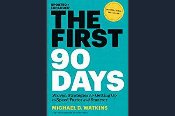 The First 90 Days: Proven Strategies for Getting Up to Speed Faster and Smarter, Updated, by Michael D. Watkins*