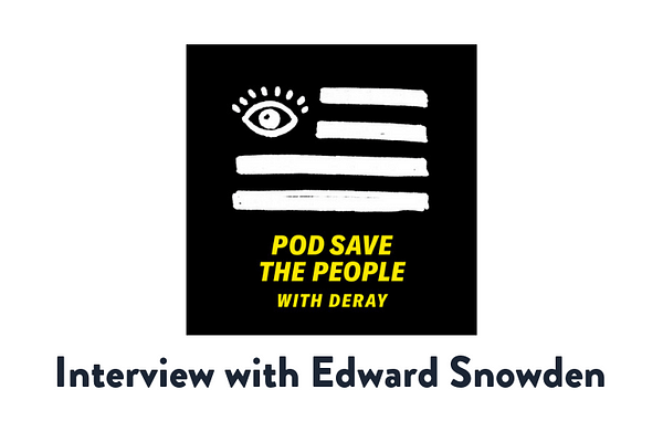 Pod Save the People Interview with Edward Snowden