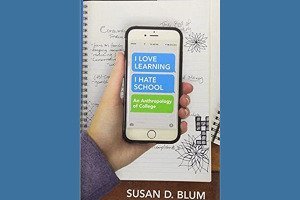 """""""I Love Learning; I Hate School"""": An Anthropology of College* by Susan Blum"""