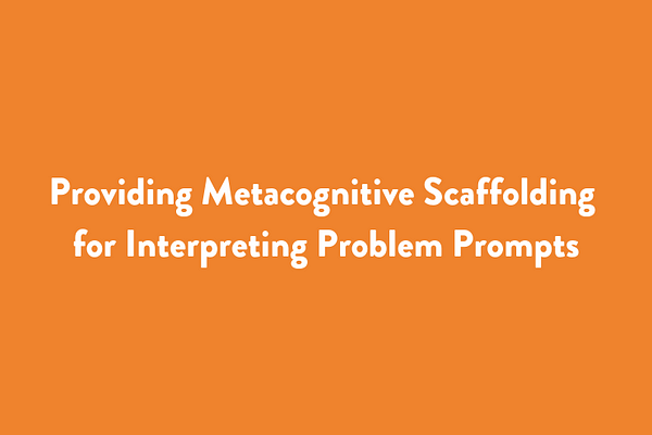 Providing Metacognitive Scaffolding for Interpreting Problem Prompts