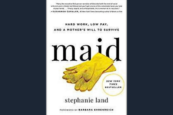 Maid Hard Work, Low Pay, and a Mother's Will to Survive, by Stephanie Land