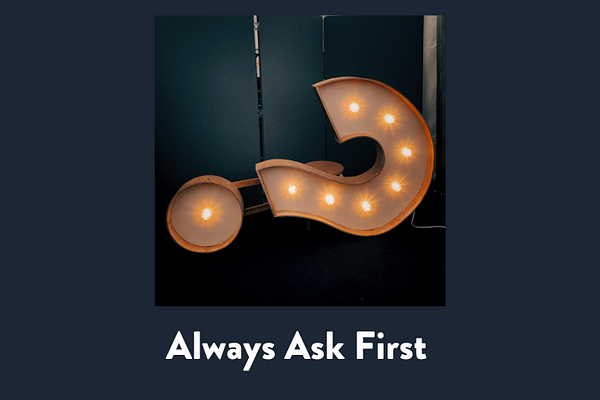 Always ask first