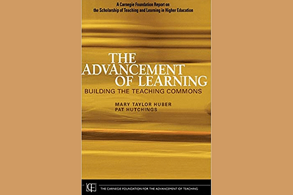 The Advancement of Learning: Building the Teaching Commons 1st Edition by Mary Taylor Huber and Pat Hutchings