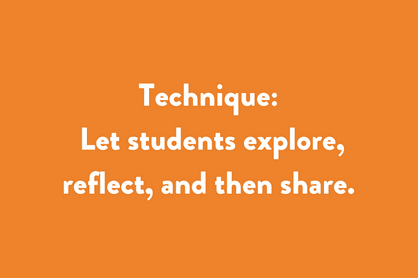 let students explore, reflect, and then share.
