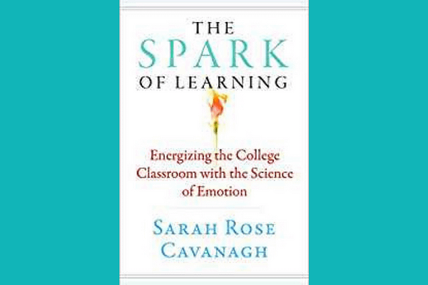 The Spark of Learning: Energizing the College Classroom with the Science of Emotion* by Sarah Rose Cavanagh