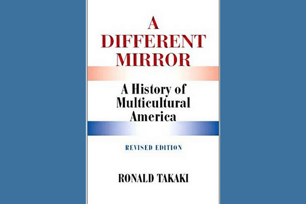 A Different Mirror* by Ronald Takaki (Similar to Howard Zen's A People's History of the United States*)