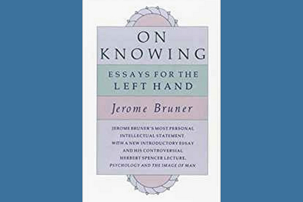 On Knowing: Essays for the Left Hand* by Jerome Bruner