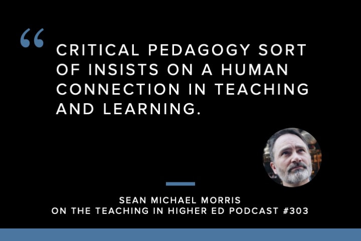 Critical pedagogy sort of insists on a human connection in teaching and learning.