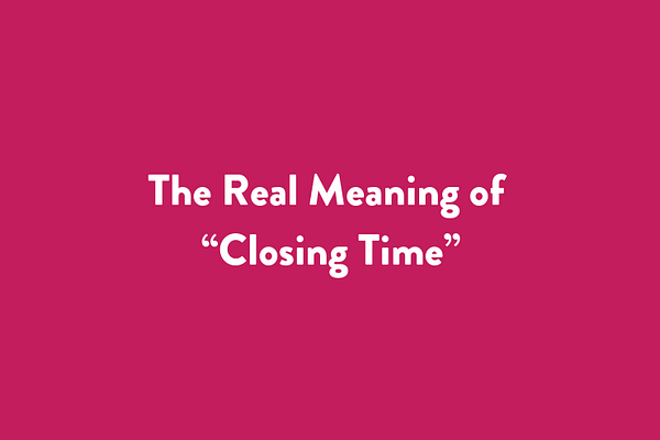 "The Real Meaning of ""Closing Time"""
