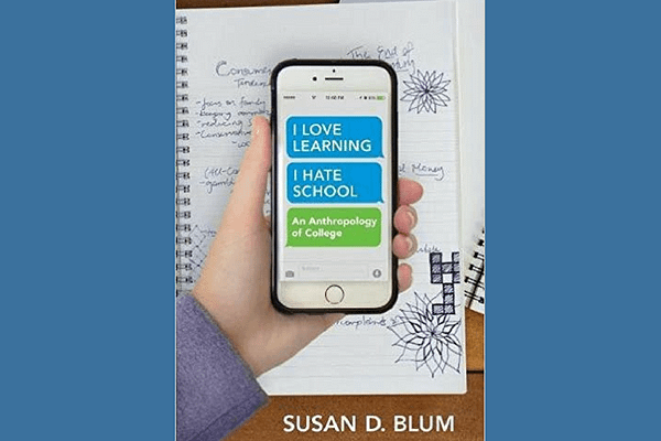I Love Learning; I Hate School: An Anthropology of College, by Susan D. Blum