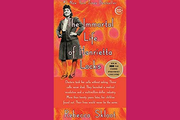 The Immortal Life of Henrietta Lack, by Rebecca Skloot