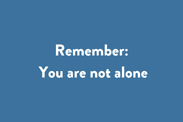 Remember: You are not alone