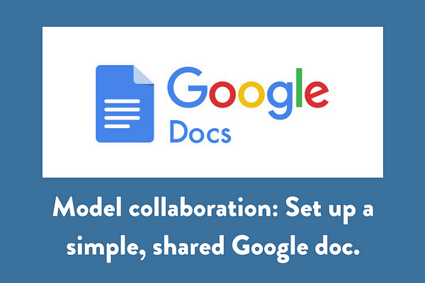 Model collaboration: Set up a simple, shared Google doc.