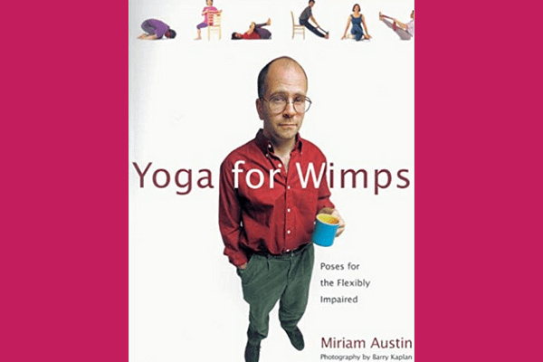 Yoga for Wimps* by Miriam Austin