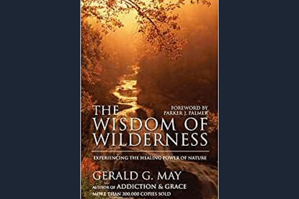 The Wisdom of Wilderness* Gerald G. May