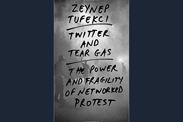 Twitter and Tear Gas, the Power and Fragility of Networked Protest by Zeynep Tufekci