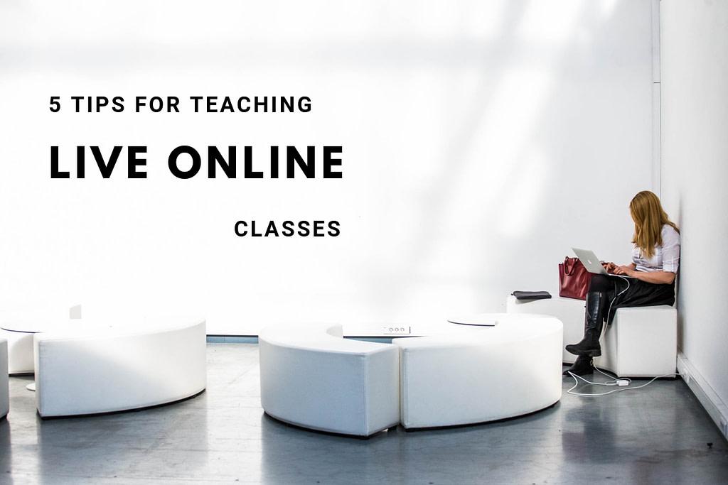 5 tips for teaching live online classes