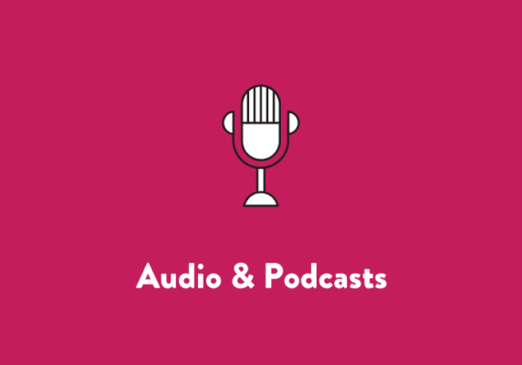 Audio and Podcasts
