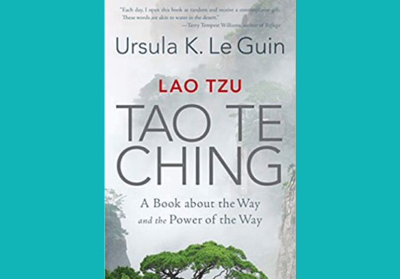Lao Tzu: Tao Te Ching: A Book about the Way and the Power of the Way, by Ursula K. Le Guin