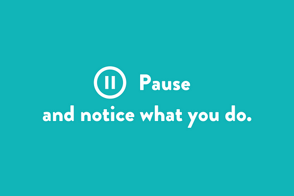 Pause and notice what you do.
