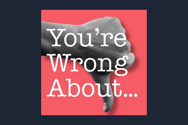 You're Wrong About podcast