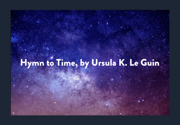 Hymn to Time, by Ursula K. Le Guin