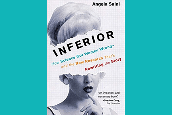 Inferior: How Science Got Women Wrong, by Angela Saini