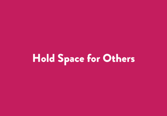 Hold Space for Others