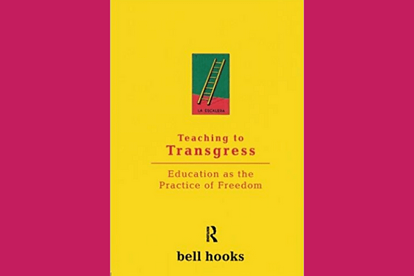 Teaching to Transgress, by bell hooks