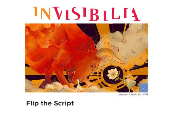 Invisibilia: Flipping the Script