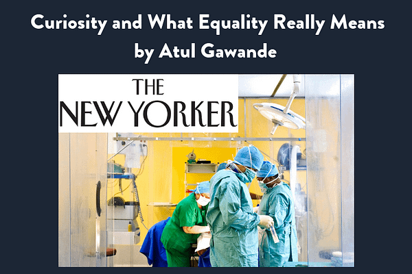 Curiosity and What Equality Really Means, Atul Gawande