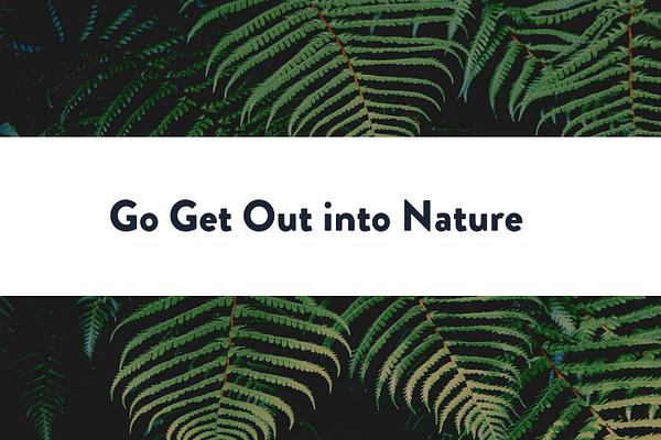 Go Get Out into Nature