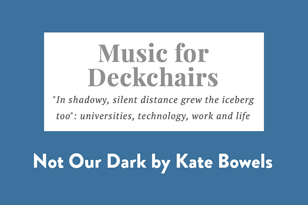 Not Our Dark, by Kate Bowles