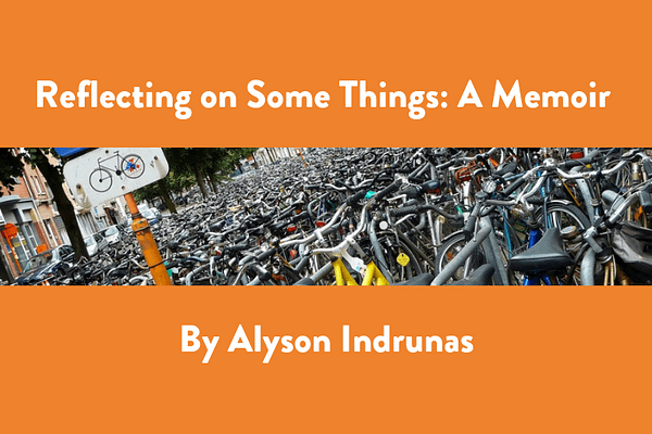 Reflecting on Some Things: A Memoir, by Alyson Indrunas