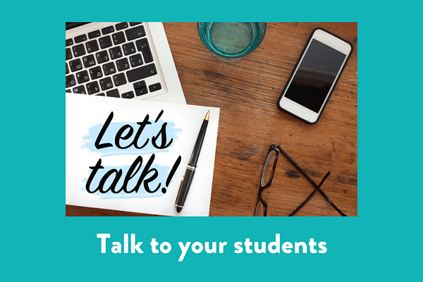 Talk to your students