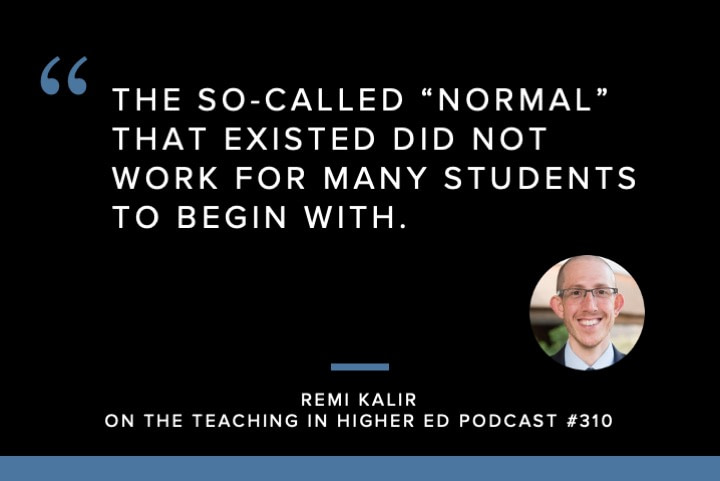 "The so-called ""normal"" that existed did not work for many students to begin with"