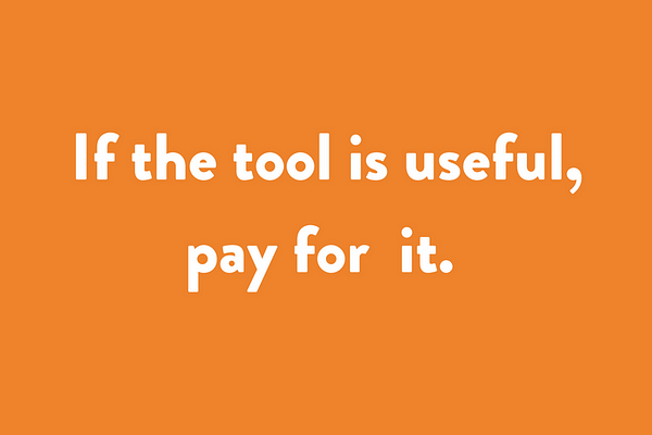 If the tool is useful, pay for it