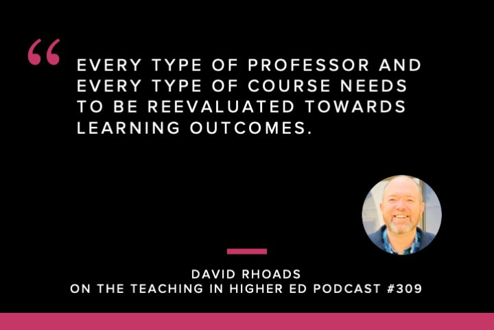 Every type of professor and every type of course needs to be reevaluated towards learning outcomes.