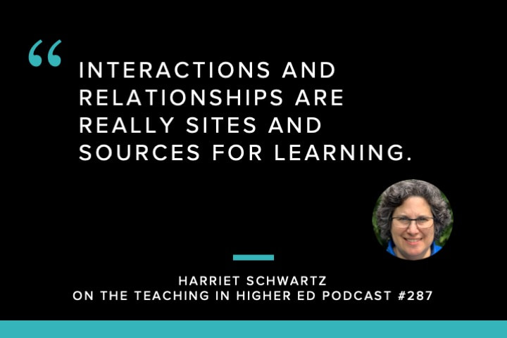 Interactions and relationships are really sites and sources for learning.
