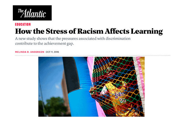 How the Stress of Racism Effects Learning by Melinda D. Anderson, in The New Yorker